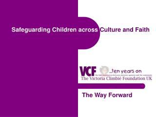 Safeguarding Children across  Culture and Faith