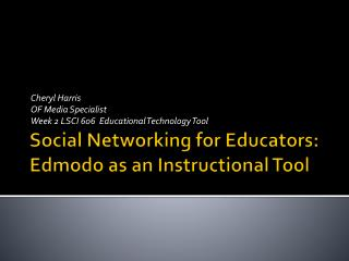 Social Networking for Educators:   Edmodo  as an Instructional Tool