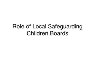 Role of Local Safeguarding Children Boards