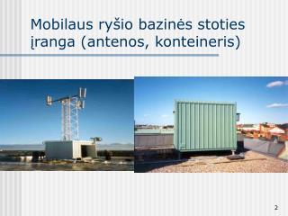 Mobilaus ryšio bazinės stoties įranga (antenos, konteineris)