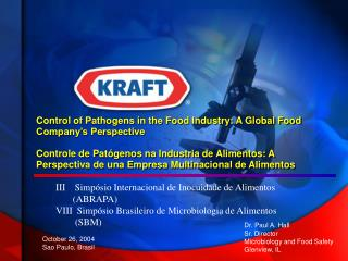 Control of Pathogens in the Food Industry: A Global Food Company s Perspective  Controle de Pat genos na Industria de Al