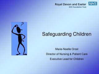 Safeguarding Children Marie-Noelle Orzel Director of Nursing & Patient Care