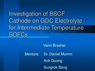 Investigation of BSCF Cathode on GDC Electrolyte for Intermediate Temperature SOFCs