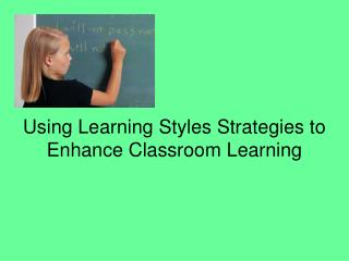Using Learning Styles Strategies to Enhance Classroom Learning