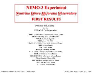 NEMO-3 Experiment N eutrino  E ttore  M ajorana  O bservatory FIRST RESULTS