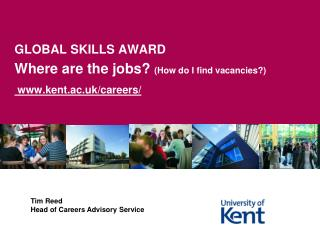 GLOBAL SKILLS AWARD Where are the jobs?  (How do I find vacancies?)  kent.ac.uk/careers/