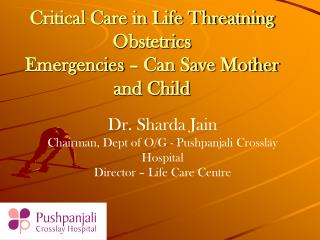 Critical Care in Life Threatning Obstetrics Emergencies – Can Save Mother and Child