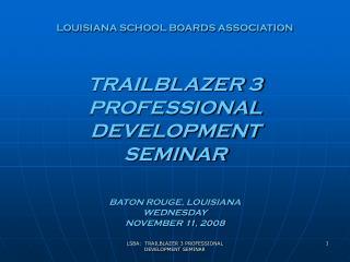 LOUISIANA SCHOOL BOARDS ASSOCIATION TRAILBLAZER 3  PROFESSIONAL DEVELOPMENT SEMINAR