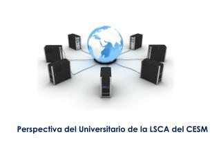 Perspectiva del  Universitario de la LSCA  del CESM