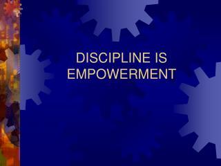 DISCIPLINE IS EMPOWERMENT
