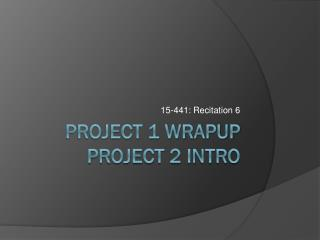 Project 1 wrapup Project 2 intro
