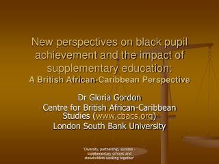Dr Gloria Gordon Centre for British African-Caribbean Studies ( cbacs )