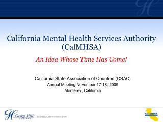 California Mental Health Services Authority (CalMHSA) An Idea Whose Time Has Come!