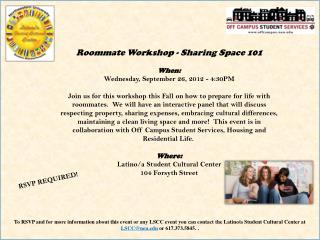 Roommate Workshop - Sharing Space  101 When : Wednesday, September 26, 2012 - 4:30PM