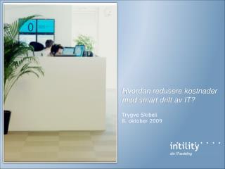 Hvordan redusere kostnader  med smart drift  av  IT? Trygve Skibeli  8. oktober 2009