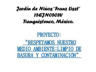 "Jardín de Niños "" F ranz Liszt"" 15EJN0508V Tianguistenco, México."