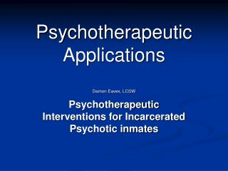 Psychotherapeutic Applications Damon Eaves, LCSW