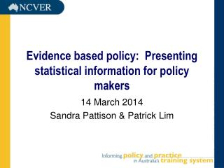 Evidence based policy:  Presenting statistical information for policy makers