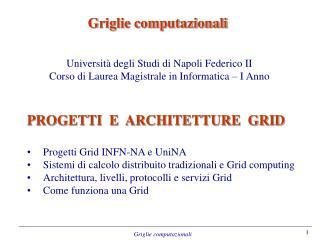 PROGETTI  E  ARCHITETTURE  GRID Progetti Grid INFN-NA e  UniNA