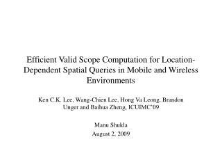 Ken C.K. Lee, Wang-Chien Lee, Hong Va Leong, Brandon Unger and Baihua Zheng, ICUIMC'09 Manu Shukla