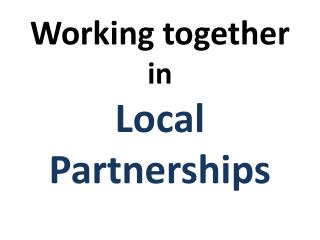 Working together  in  Local Partnerships