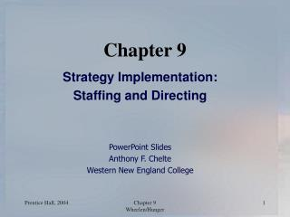 Strategy Implementation: Staffing and Directing   PowerPoint Slides Anthony F. Chelte Western New England College