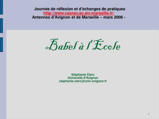 Babel à l'Ecole Stéphanie Clerc Université d'Avignon stephanie.clerc@univ-avignon.fr