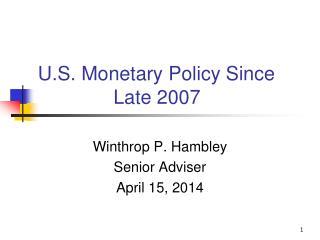 U.S. Monetary Policy Since         Late 2007