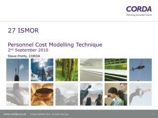 27 ISMOR Personnel Cost Modelling Technique 2 nd  September 2010
