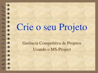 Crie o seu Projeto