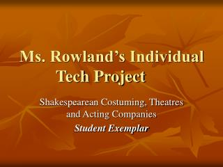 Ms. Rowland's Individual Tech Project