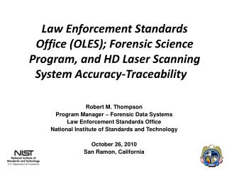 Robert M. Thompson Program Manager – Forensic Data Systems Law Enforcement Standards Office