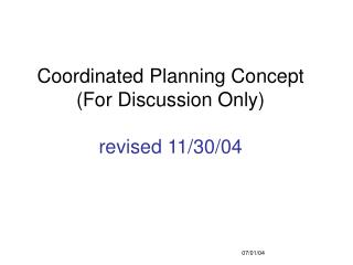 Coordinated Planning Concept (For Discussion Only) revised 11/30/04