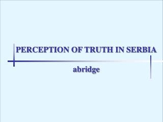 PERCEPTION OF TRUTH IN SERBIA abridge