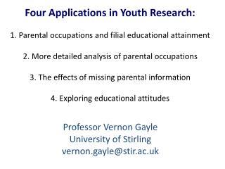Professor Vernon Gayle University of Stirling vernon.gayle@stir.ac.uk