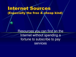 Internet Sources  (Especially the free & cheap kind)