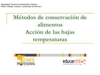 Métodos de conservación de alimentos Acción de las bajas temperaturas