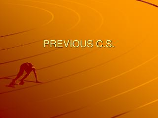 PREVIOUS C.S.
