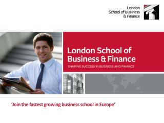 ' Join the fastest growing business school in Europe '