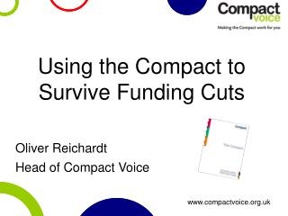 Using the Compact to Survive Funding Cuts Oliver Reichardt Head of Compact Voice