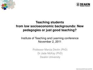 Professor  M arcia Devlin (PhD) Dr  Jade McKay (PhD) Deakin  University
