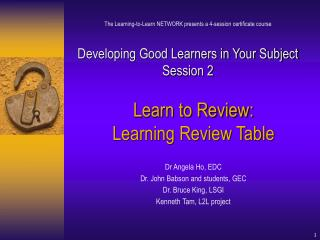 Learn to Review:  Learning Review Table Dr Angela Ho, EDC Dr. John Babson and students, GEC