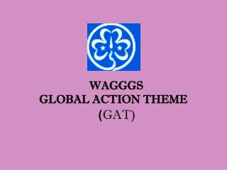 WAGGGS  GLOBAL ACTION THEME