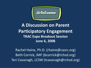 A Discussion on Parent Participatory Engagement TRAC Expo Breakout Session June 6, 2008