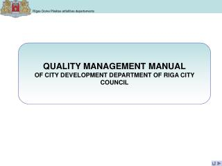 QUALITY MANAGEMENT MANUAL OF CITY DEVELOPMENT DEPARTMENT OF RIGA CITY COUNCIL