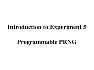 Introduction to Experiment 5 Programmable  PRNG