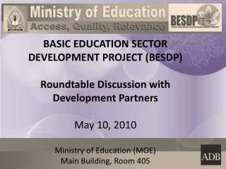 BASIC EDUCATION SECTOR DEVELOPMENT PROJECT (BESDP) Roundtable Discussion with Development Partners