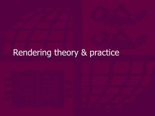 Rendering theory & practice