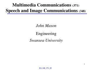 Multimedia Communications  (371) Speech and Image Communications  (348)