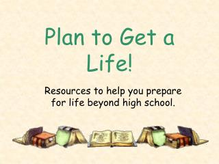 Plan to Get a Life!